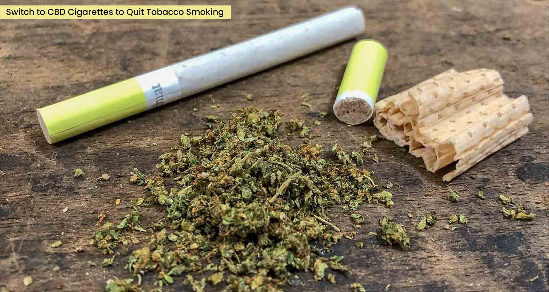 Switch to CBD Cigarettes to Quit Tobacco Smoking